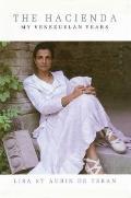 Hacienda: My Venezuelan Years - Lisa St. Aubin De Teran - Hardcover