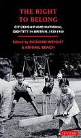 Right to Belong Citizenship and National Identity in Britain, 1930-1960