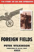 Foreign Fields The Story of an Soe Operative