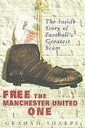 Free the Manchester United One : The Inside Story of Football's Greatest Scam