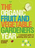 The Organic Fruit and Vegetable Gardener's Year: A Seasonal Guide to Growing What You Eat