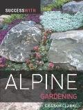 Success with Alpine Gardening (Success with Gardening)