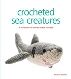 Crocheted Sea Creatures : A Collection of Marine Mates to Make