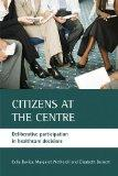 Citizens at the Centre Deliberative Participation in Healthcare Decisions