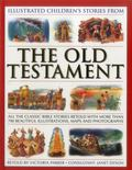 Illustrated Children's Stories from the Old Testament : All the Classic Bible Stories Retold...