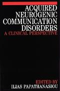 Acquired Neurogenic Communication Disorders A Clinical Perspective