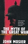 The Myth of the Great War: A New Military History of World War I