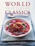 World Vegetarian Classics: Over 200 Essential International Recipes for the Modern Kitchen
