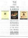 'THE STORIES BEHIND THE LABELS: THE HISTORY, ROMANCE AND CHARACTERS OF THE WORLD OF WINE AND...