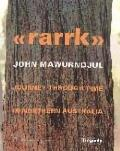 rarrk: John Mawurndjul: Journey Through Time in Northern Australia