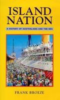 Island Nation A History of Australians & the Sea