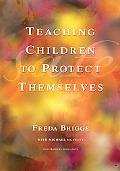 Teaching Children to Protect Themselves A Resource for Teachers and Adults Who Care for Youn...