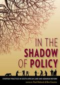 In the Shadow of Policy : Everyday Practices in South African Land and Agrarian Reform