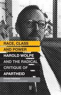 Race, Class and Power : Harold Wolpe and the Radical Critique of Apartheid