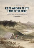 Ko te Whenua te Utu / Land is the Price : Essays on Maori History, Land and Politics