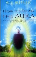 How to Read the Aura: Its' Character and Function in Everyday Life