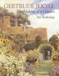 Gertrude Jekyll The Making of a Garden  An Anthology