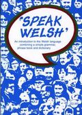 Speak Welsh An Introduction to the Welsh Language Combining a Simple Grammar, Phrase Book an...