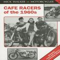 Cafe Racers of the 1960s Machines, Riders and Lifestyle a Pictorial Review