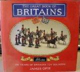 The Great Book of Britains: 100 Years of Britains Toy Soldiers 1893-1993