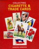 Collecting Cigarette and Trade Cards - Gordon Howsden - Paperback