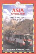 Asia Overland: A Route and Planning Guide