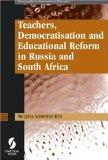 Teachers, Democratisation and Educational Reform in Russia and South Africa (Monographs in International Education)