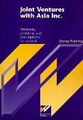 Joint Ventures with Asia Inc.: Processes, Problems and Prescriptions for Survival