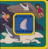 My Friend the Polar Bear: An Ocean Magic Book - Jeff Schneider - Hardcover