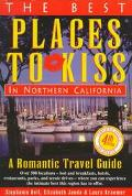 Best Places to Kiss in Northern California: A Romantic Travel Guide - Stephanie C. Bell - Pa...