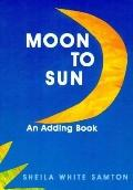 Moon to Sun: An Adding Book - Sheila White Samton - Hardcover