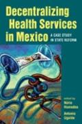 Decentralizing Health Services in Mexico A Case Study in State Reform