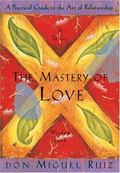 Mastery of Love A Practical Guide to the Art of Relationship