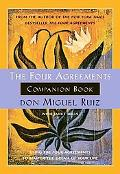 Four Agreements Companion Guide Using the Four Agreements to Master the Dream of Your Life