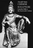 Chinese Sculpture from the Fifth to the Fourteenth Century Over 900 Specimens in Stone, Bron...