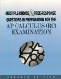 Multiple-Choice and Free-Response Questions in Preparation for the AP Calculus (BC) Examinat...