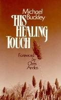 His Healing Touch: A Personal Witness to the Power of God's Healing Love