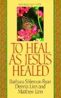 To Heal as Jesus Healed
