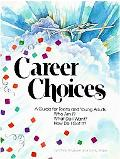 Career Choices A Guide for Teens and Young Adults  Who Am I What Do I Want How Do I Get It