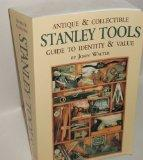 Antique and Collectible Stanley Tools Guide to Identity and Value
