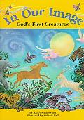 In Our Image God's First Creatures