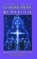 Pleiadian Tantric Workbook Awakening Your Divine Ba