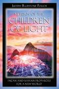 Return of the Children of Light Incan and Mayan Prophecies for a New World