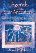 Legends of the Star Ancestors Stories of Extraterrestrial Contact from the Wisdomkeepers Aro...
