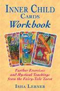 Inner Child Cards Workbook Further Exercises and Mystical Teachings from the Fairy-Tale Tarot