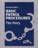 Basic Patrol Procedures A Foundation for the Law Enforcement Student  A Review for the Veter...