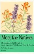 Meet the Natives: The Amateur's Field Guide to Rocky Mountain Wildflowers, Trees, and Shrubs...