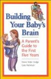 Building Your Baby's Brain A Parent's Guide to the First Five Years