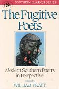 Fugitive Poets Modern Southern Poetry in Perspective