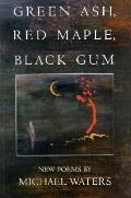 Green Ash, Red Maple, Black Gum Poems